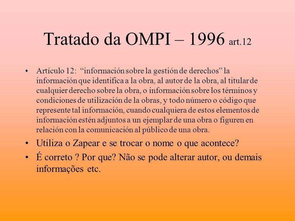 Tratado da OMPI – 1996 art.12 Artículo 12: información sobre la gestión de derechos la información que identifica a la obra, al autor de la obra, al t