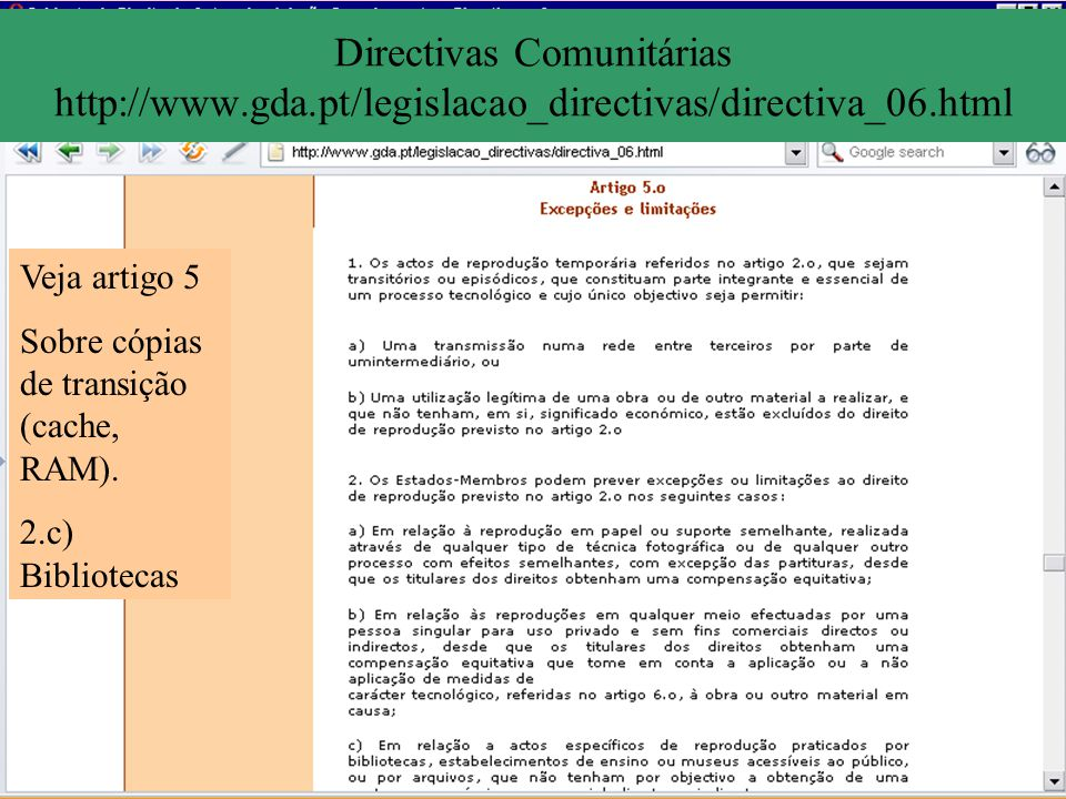 Directivas Comunitárias http://www.gda.pt/legislacao_directivas/directiva_06.html Veja artigo 5 Sobre cópias de transição (cache, RAM). 2.c) Bibliotec