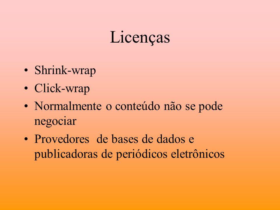 Licenças Shrink-wrap Click-wrap Normalmente o conteúdo não se pode negociar Provedores de bases de dados e publicadoras de periódicos eletrônicos