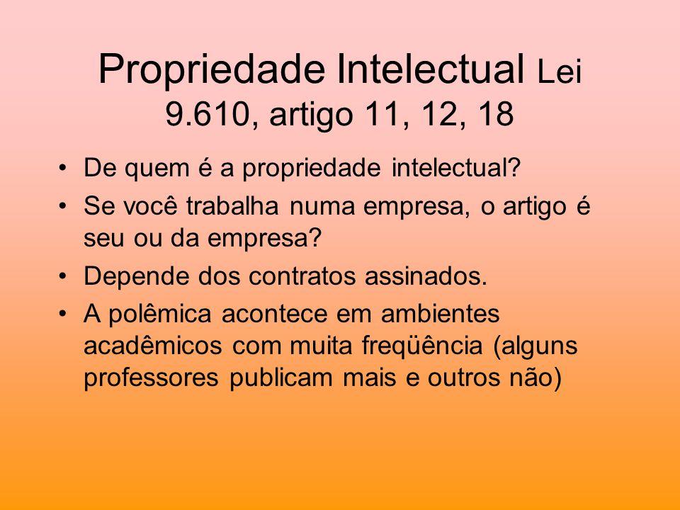 Propriedade Intelectual Lei 9.610, artigo 11, 12, 18 De quem é a propriedade intelectual? Se você trabalha numa empresa, o artigo é seu ou da empresa?