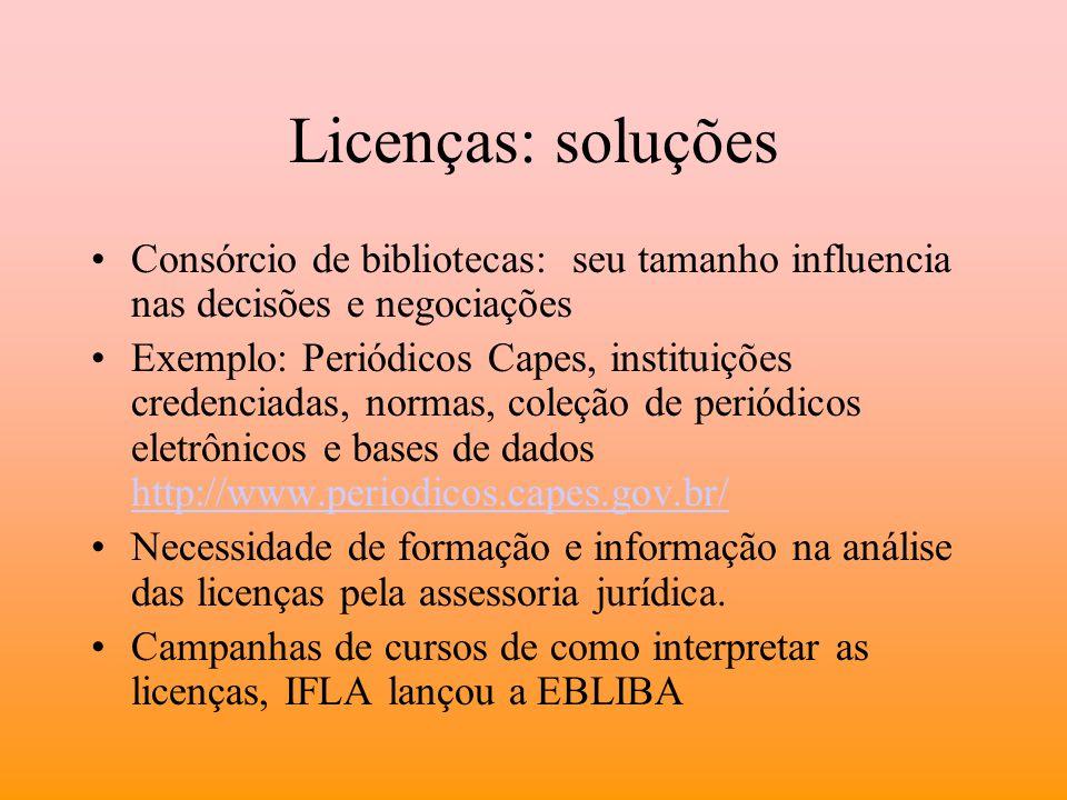 Licenças: soluções Consórcio de bibliotecas: seu tamanho influencia nas decisões e negociações Exemplo: Periódicos Capes, instituições credenciadas, n