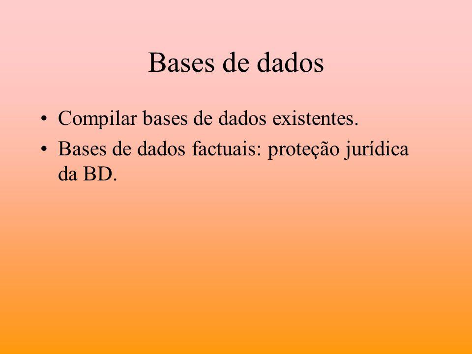 Bases de dados Compilar bases de dados existentes. Bases de dados factuais: proteção jurídica da BD.