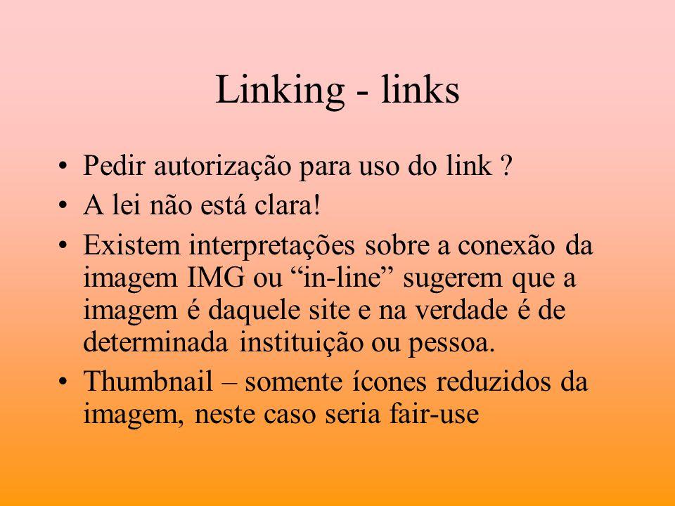 Linking - links Pedir autorização para uso do link ? A lei não está clara! Existem interpretações sobre a conexão da imagem IMG ou in-line sugerem que