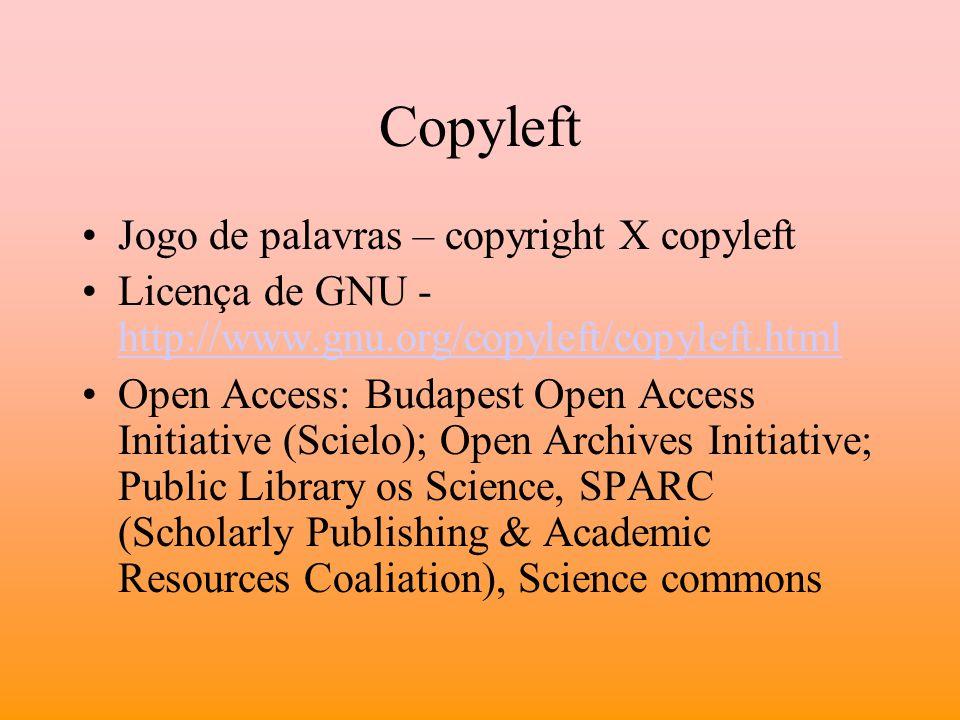 Copyleft Jogo de palavras – copyright X copyleft Licença de GNU - http://www.gnu.org/copyleft/copyleft.html http://www.gnu.org/copyleft/copyleft.html