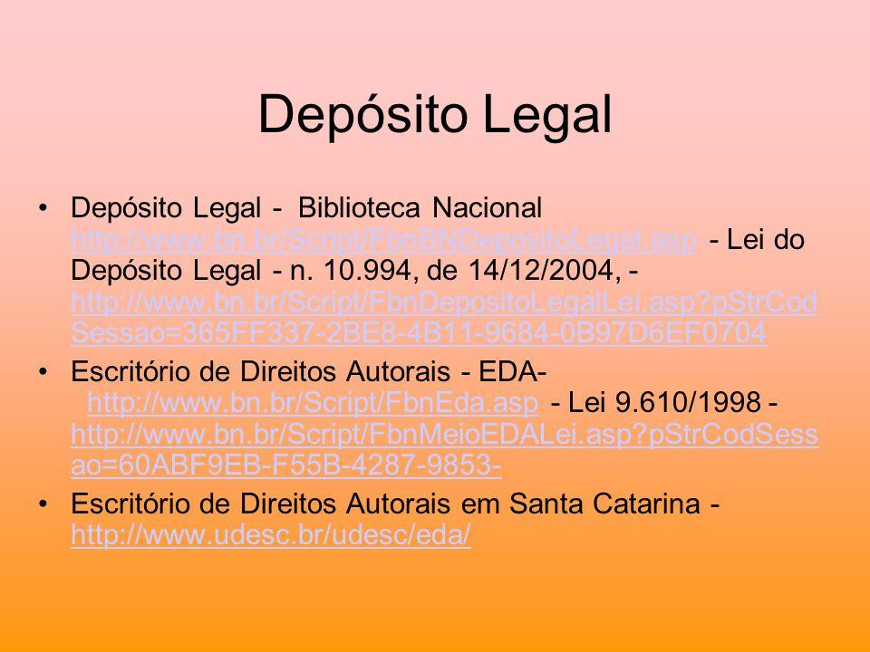 Depósito Legal Depósito Legal - Biblioteca Nacional http://www.bn.br/Script/FbnBNDepositoLegal.asp - Lei do Depósito Legal - n. 10.994, de 14/12/2004,