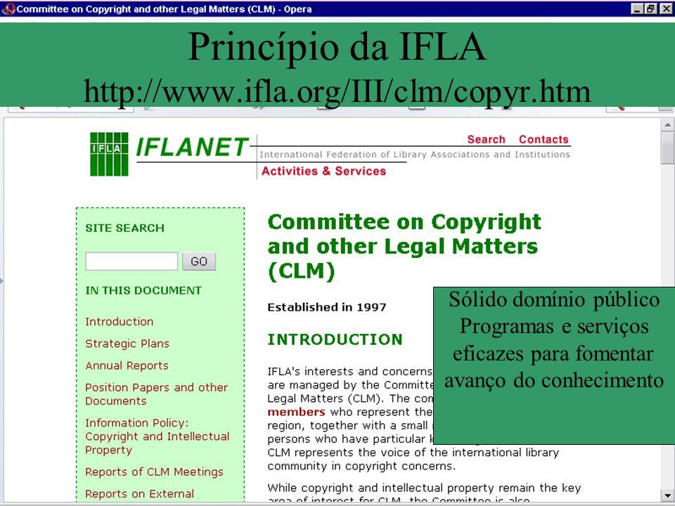 Princípio da IFLA http://www.ifla.org/III/clm/copyr.htm Sólido domínio público Programas e serviços eficazes para fomentar avanço do conhecimento