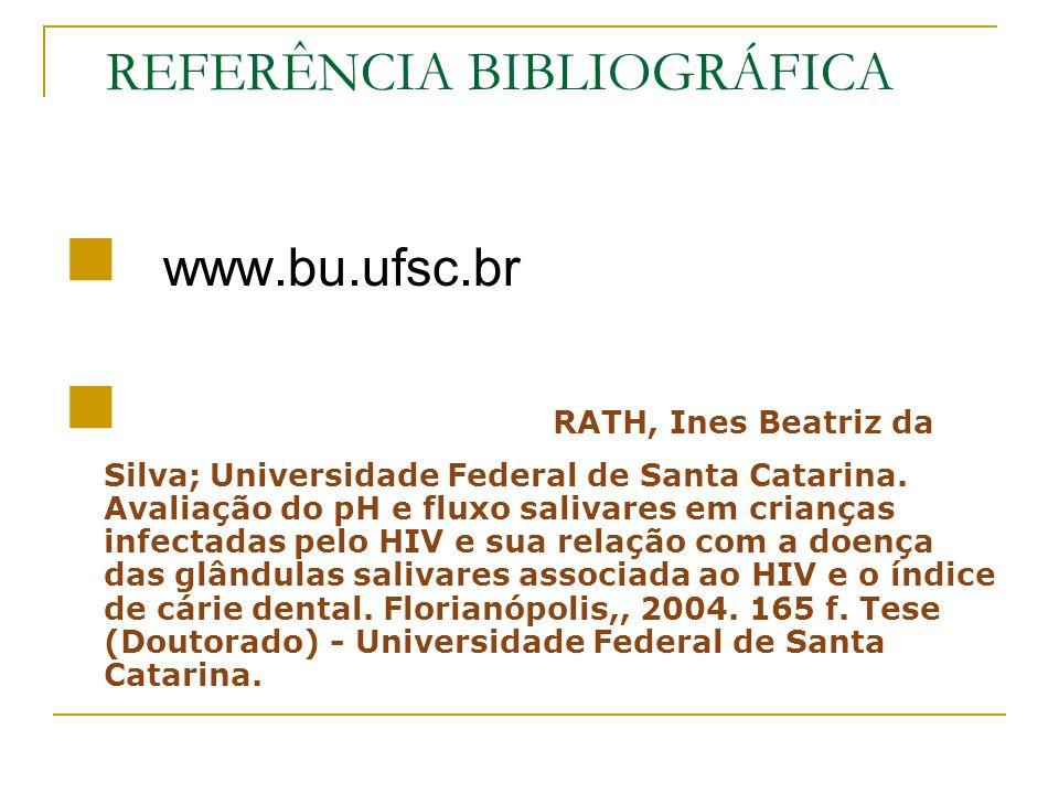 REFERÊNCIA BIBLIOGRÁFICA www.bu.ufsc.br RATH, Ines Beatriz da Silva; Universidade Federal de Santa Catarina. Avaliação do pH e fluxo salivares em cria