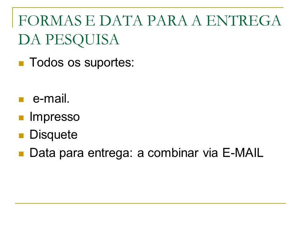 FORMAS E DATA PARA A ENTREGA DA PESQUISA Todos os suportes: e-mail. Impresso Disquete Data para entrega: a combinar via E-MAIL