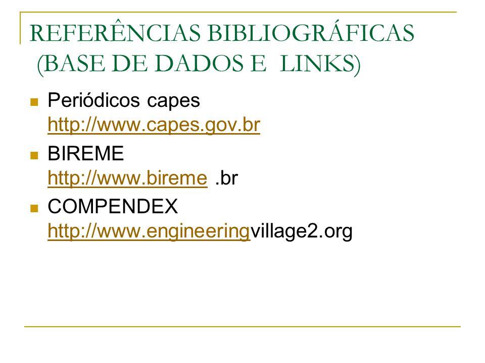 REFERÊNCIAS BIBLIOGRÁFICAS (BASE DE DADOS E LINKS) Periódicos capes http://www.capes.gov.br http://www.capes.gov.br BIREME http://www.bireme.br http:/