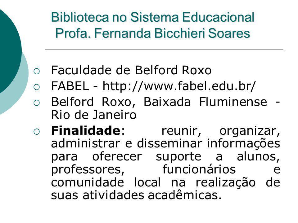 Biblioteca no Sistema Educacional Profa. Fernanda Bicchieri Soares Faculdade de Belford Roxo FABEL - http://www.fabel.edu.br/ Belford Roxo, Baixada Fl