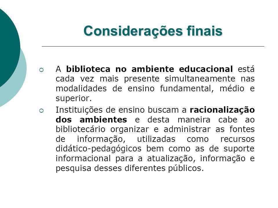 Considerações finais A biblioteca no ambiente educacional está cada vez mais presente simultaneamente nas modalidades de ensino fundamental, médio e s