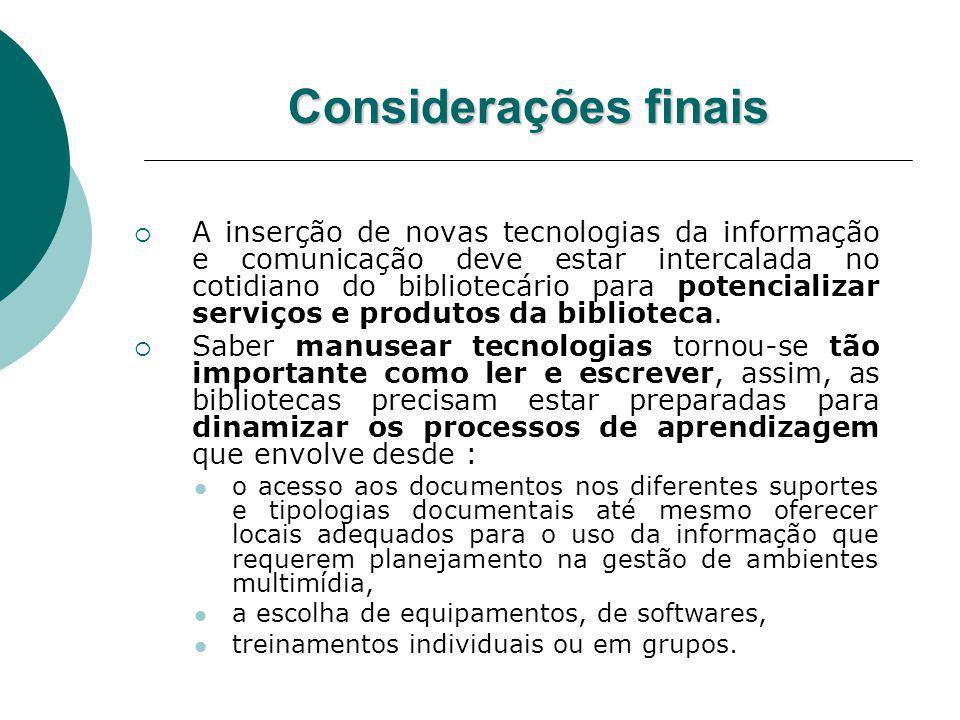 Considerações finais A inserção de novas tecnologias da informação e comunicação deve estar intercalada no cotidiano do bibliotecário para potencializ
