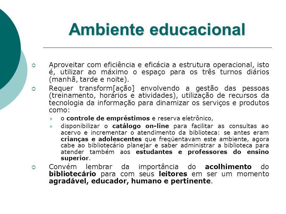 Ambiente educacional Aproveitar com eficiência e eficácia a estrutura operacional, isto é, utilizar ao máximo o espaço para os três turnos diários (ma