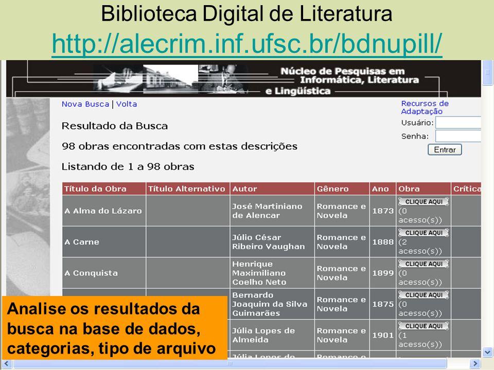 Biblioteca Digital de Literatura http://alecrim.inf.ufsc.br/bdnupill/ http://alecrim.inf.ufsc.br/bdnupill/ Analise os resultados da busca na base de d