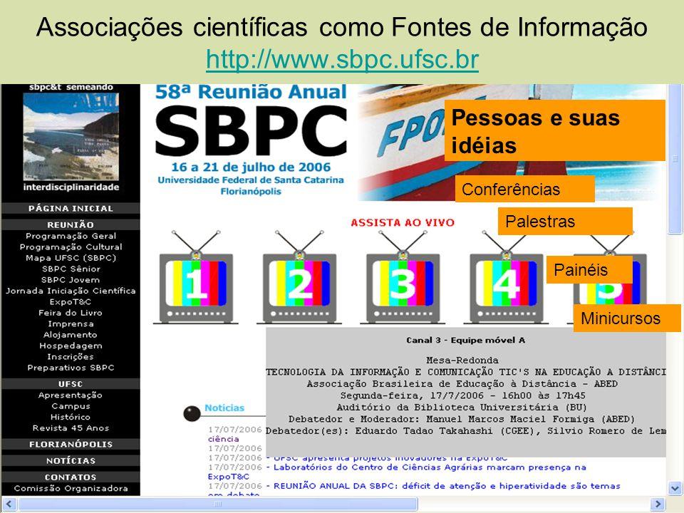 Associações científicas como Fontes de Informação http://www.sbpc.ufsc.br http://www.sbpc.ufsc.br Conferências Palestras Painéis Minicursos Pessoas e