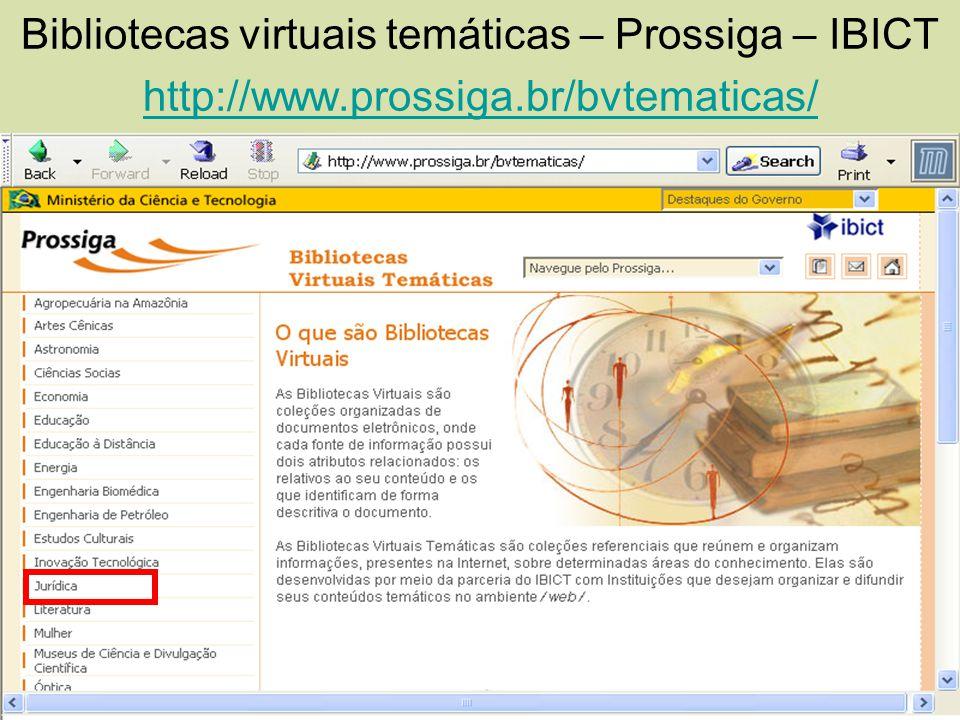 Bibliotecas virtuais temáticas – Prossiga – IBICT http://www.prossiga.br/bvtematicas/ http://www.prossiga.br/bvtematicas/