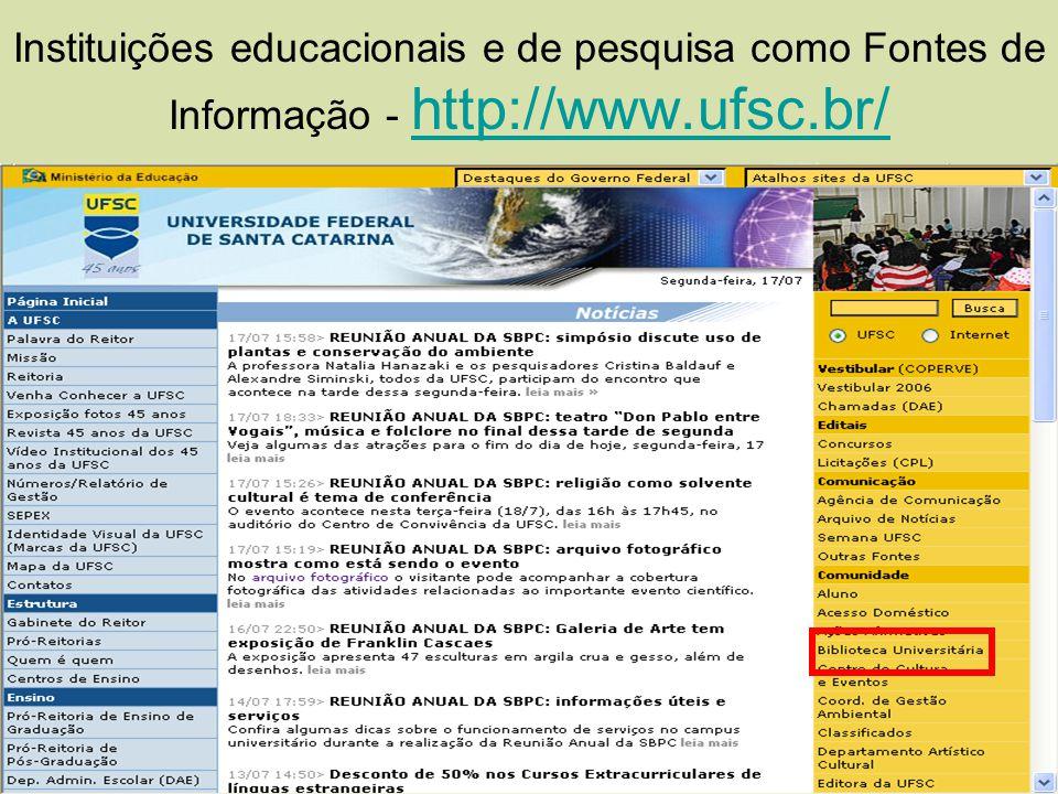 Instituições educacionais e de pesquisa como Fontes de Informação - http://www.ufsc.br/ http://www.ufsc.br/