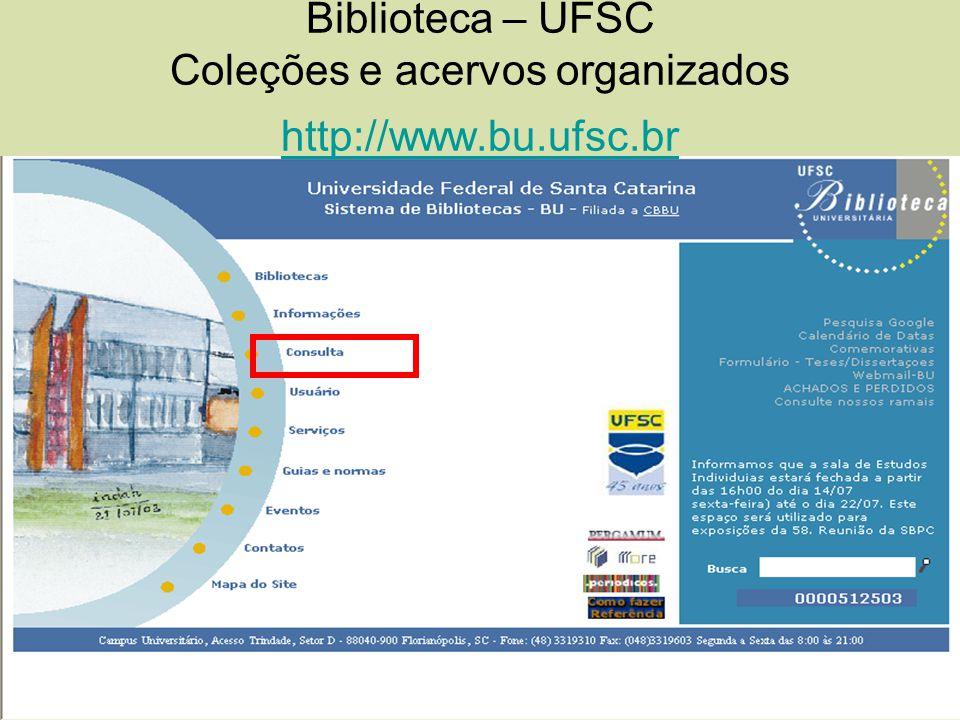 Biblioteca – UFSC Coleções e acervos organizados http://www.bu.ufsc.br http://www.bu.ufsc.br