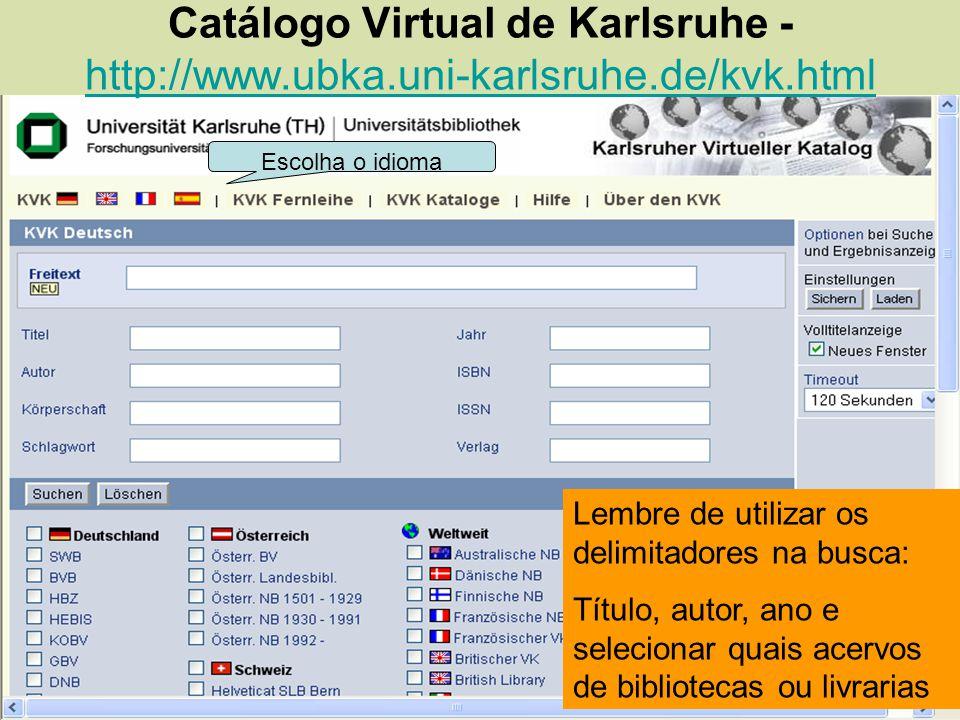 Catálogo Virtual de Karlsruhe - http://www.ubka.uni-karlsruhe.de/kvk.html http://www.ubka.uni-karlsruhe.de/kvk.html Escolha o idioma Lembre de utiliza