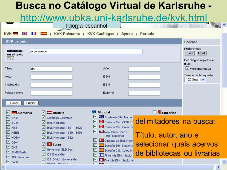 Busca no Catálogo Virtual de Karlsruhe - http://www.ubka.uni-karlsruhe.de/kvk.html http://www.ubka.uni-karlsruhe.de/kvk.html Idioma espanhol delimitad