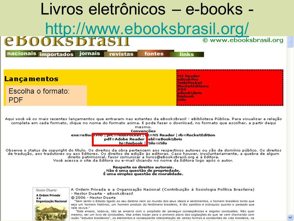 Livros eletrônicos – e-books - http://www.ebooksbrasil.org/ http://www.ebooksbrasil.org/ Escolha o formato: PDF