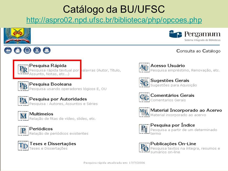 Catálogo da BU/UFSC http://aspro02.npd.ufsc.br/biblioteca/php/opcoes.php http://aspro02.npd.ufsc.br/biblioteca/php/opcoes.php