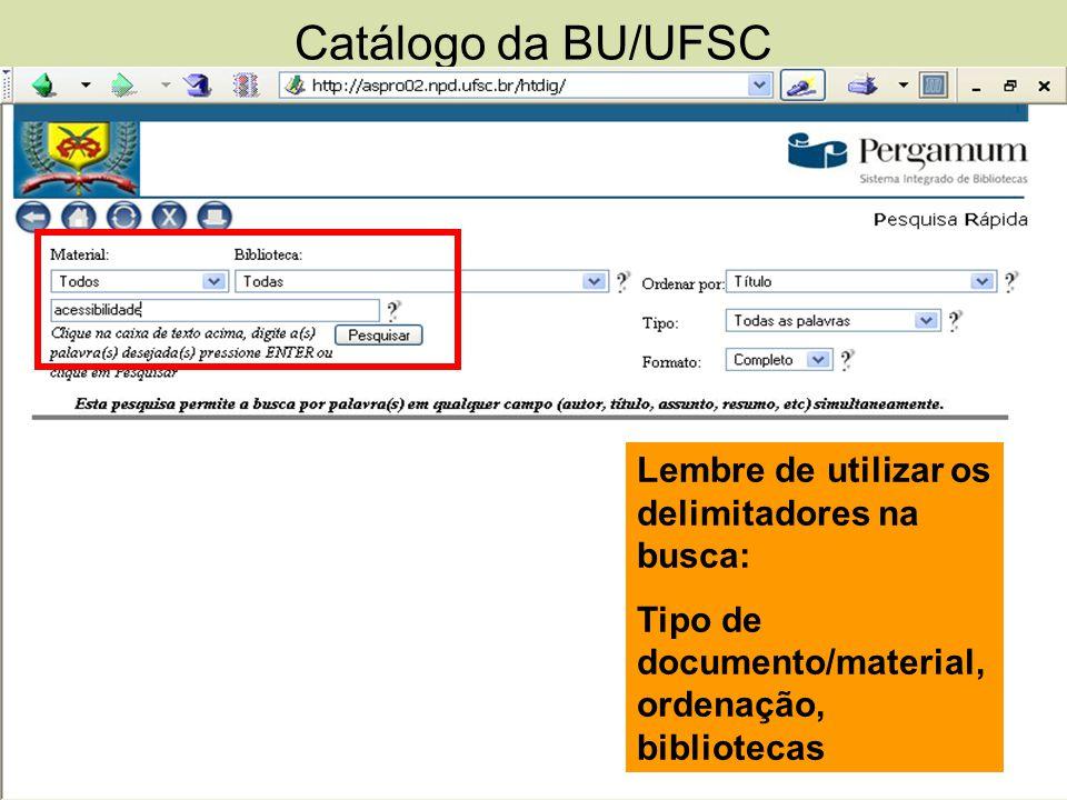 Catálogo da BU/UFSC http://aspro02.npd.ufsc.br/biblioteca/php/opcoes.php Lembre de utilizar os delimitadores na busca: Tipo de documento/material, ord