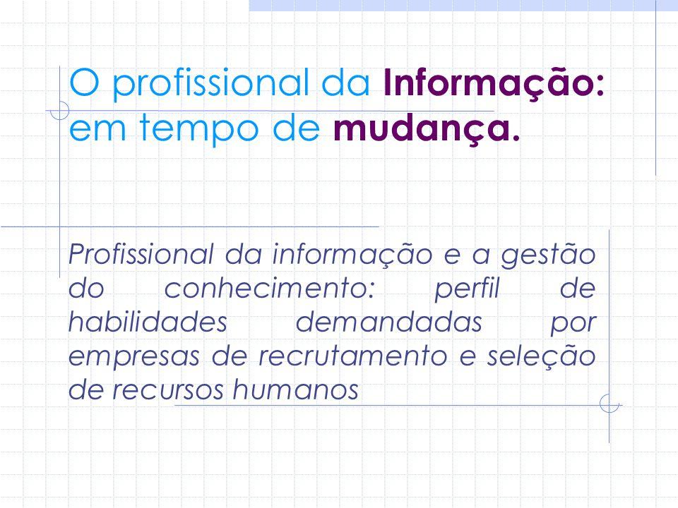 O profissional da Informação: em tempo de mudança. Profissional da informação e a gestão do conhecimento: perfil de habilidades demandadas por empresa