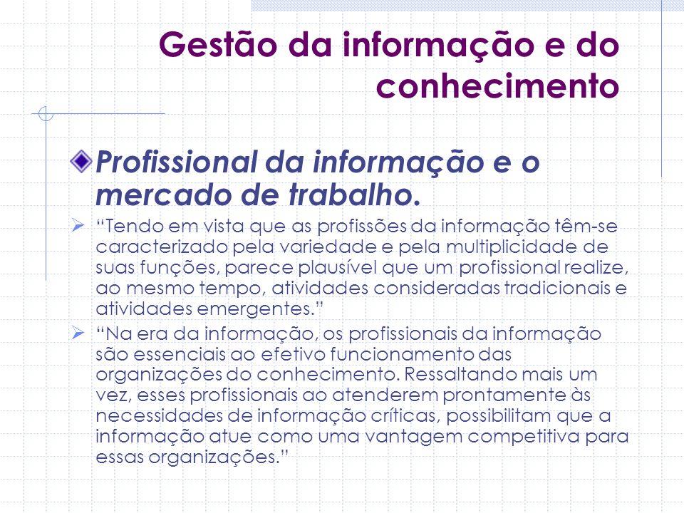 Gestão da informação e do conhecimento Profissional da informação e o mercado de trabalho. Tendo em vista que as profissões da informação têm-se carac