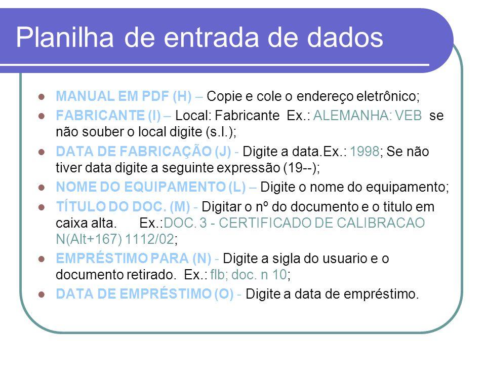 Planilha de entrada de dados MANUAL EM PDF (H) – Copie e cole o endereço eletrônico; FABRICANTE (I) – Local: Fabricante Ex.: ALEMANHA: VEB se não soub