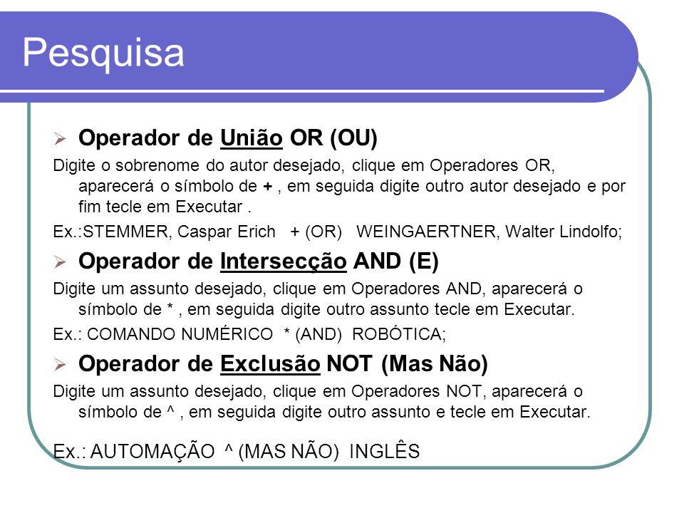 Operador de União OR (OU) Digite o sobrenome do autor desejado, clique em Operadores OR, aparecerá o símbolo de +, em seguida digite outro autor desej