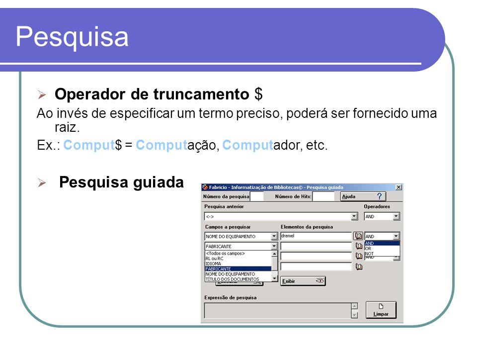 Pesquisa Operador de truncamento $ Ao invés de especificar um termo preciso, poderá ser fornecido uma raiz. Ex.: Comput$ = Computação, Computador, etc