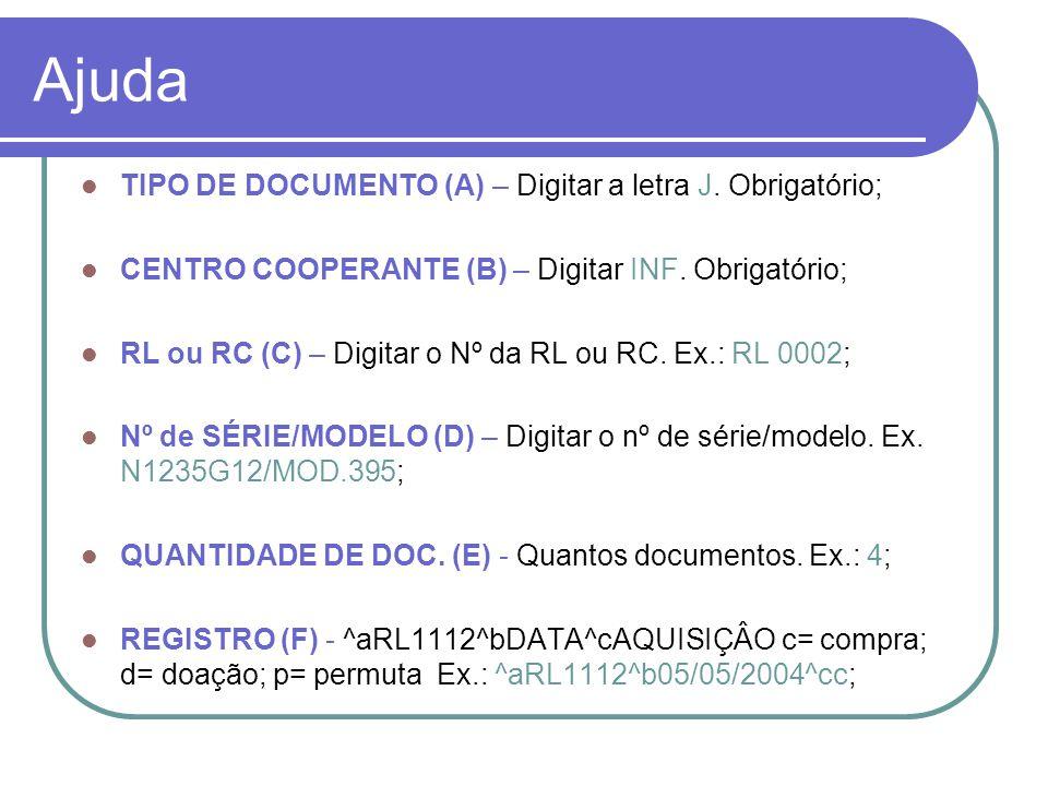 Ajuda TIPO DE DOCUMENTO (A) – Digitar a letra J. Obrigatório; CENTRO COOPERANTE (B) – Digitar INF. Obrigatório; RL ou RC (C) – Digitar o Nº da RL ou R