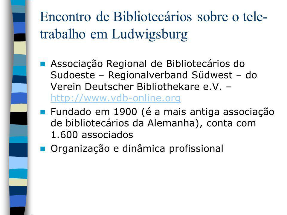 Encontro de Bibliotecários sobre o tele- trabalho em Ludwigsburg Associação Regional de Bibliotecários do Sudoeste – Regionalverband Südwest – do Verein Deutscher Bibliothekare e.V.