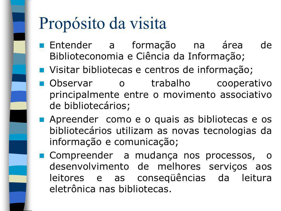 Propósito da visita Entender a formação na área de Biblioteconomia e Ciência da Informação; Visitar bibliotecas e centros de informação; Observar o tr