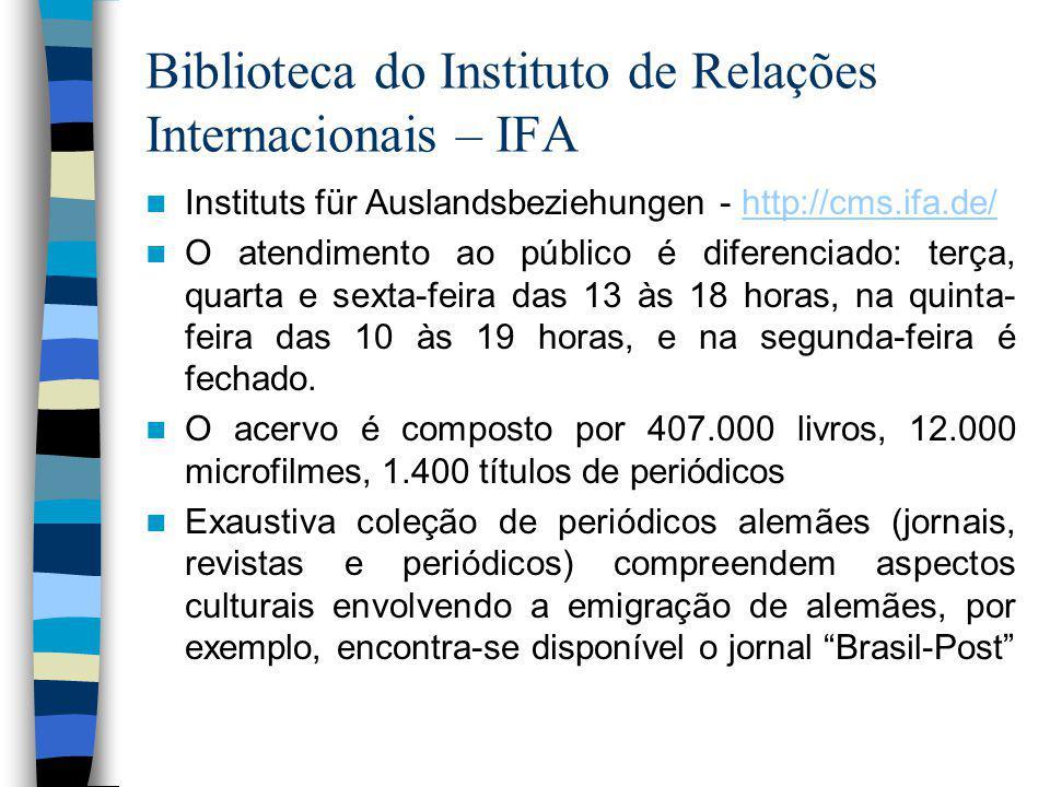 Biblioteca do Instituto de Relações Internacionais – IFA Instituts für Auslandsbeziehungen - http://cms.ifa.de/http://cms.ifa.de/ O atendimento ao público é diferenciado: terça, quarta e sexta-feira das 13 às 18 horas, na quinta- feira das 10 às 19 horas, e na segunda-feira é fechado.