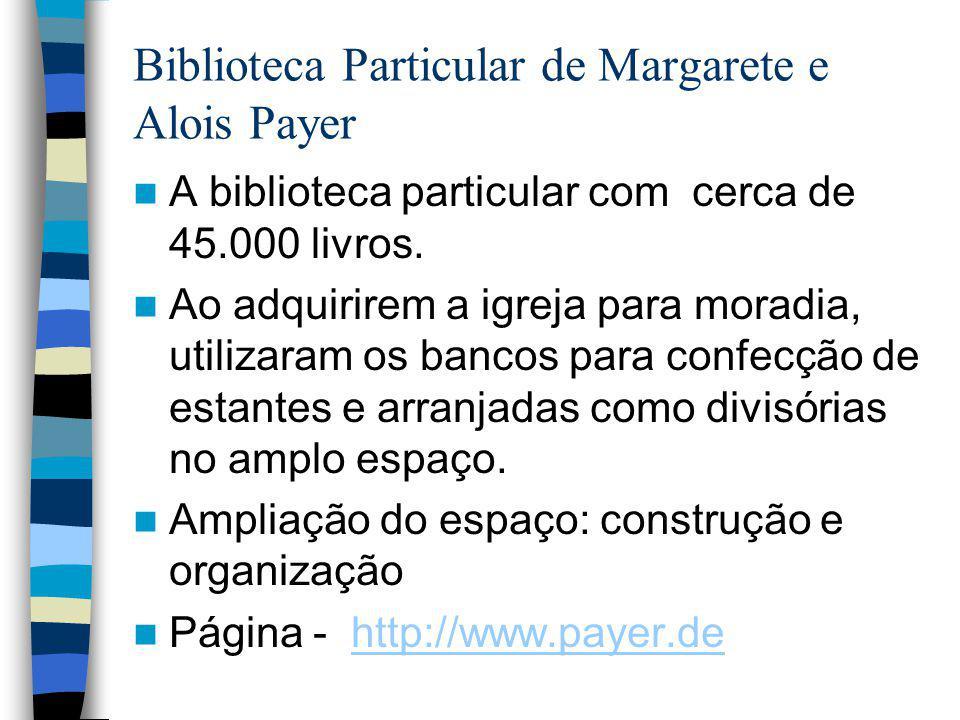 Biblioteca Particular de Margarete e Alois Payer A biblioteca particular com cerca de 45.000 livros. Ao adquirirem a igreja para moradia, utilizaram o
