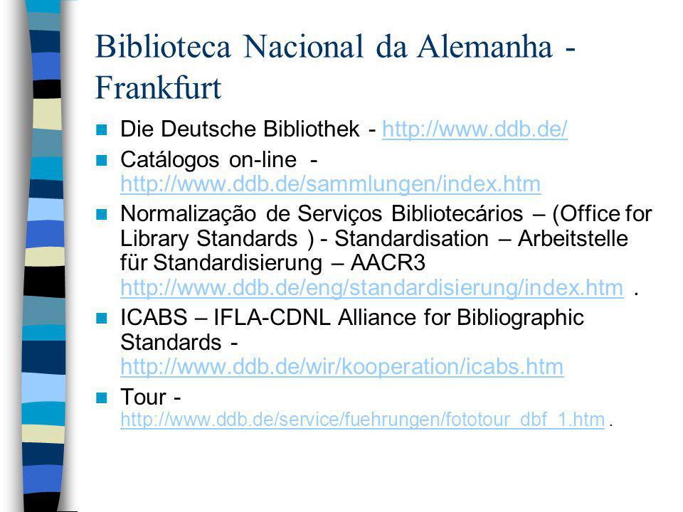 Biblioteca Nacional da Alemanha - Frankfurt Die Deutsche Bibliothek - http://www.ddb.de/http://www.ddb.de/ Catálogos on-line - http://www.ddb.de/samml