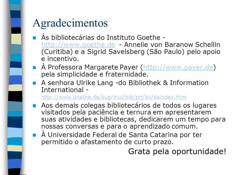 Agradecimentos Às bibliotecárias do Instituto Goethe - http://www.goethe.de - Annelie von Baranow Schellin (Curitiba) e a Sigrid Savelsberg (São Paulo) pelo apoio e incentivo.