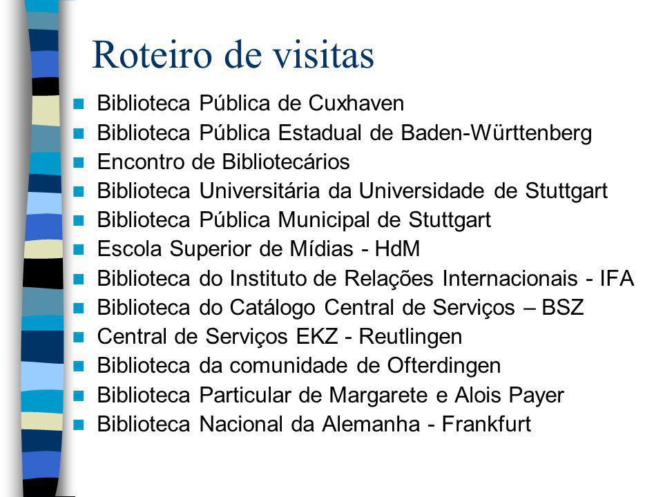 Roteiro de visitas Biblioteca Pública de Cuxhaven Biblioteca Pública Estadual de Baden-Württenberg Encontro de Bibliotecários Biblioteca Universitária