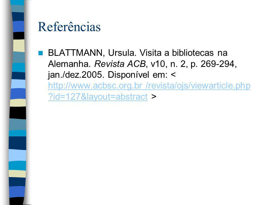 Referências BLATTMANN, Ursula. Visita a bibliotecas na Alemanha. Revista ACB, v10, n. 2, p. 269-294, jan./dez.2005. Disponível em: http://www.acbsc.or