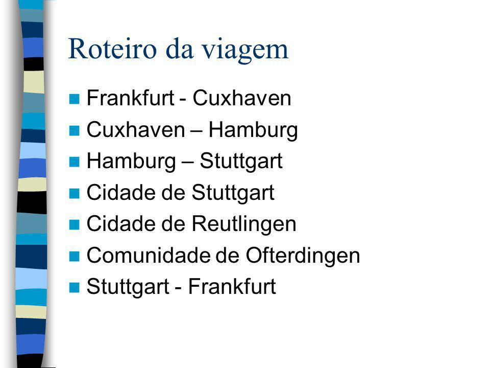 Roteiro da viagem Frankfurt - Cuxhaven Cuxhaven – Hamburg Hamburg – Stuttgart Cidade de Stuttgart Cidade de Reutlingen Comunidade de Ofterdingen Stutt