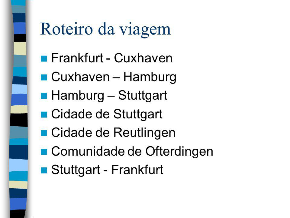 Roteiro da viagem Frankfurt - Cuxhaven Cuxhaven – Hamburg Hamburg – Stuttgart Cidade de Stuttgart Cidade de Reutlingen Comunidade de Ofterdingen Stuttgart - Frankfurt