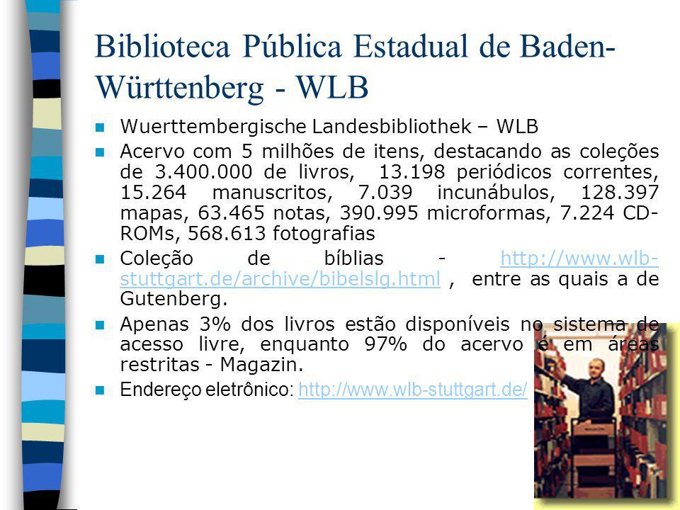 Biblioteca Pública Estadual de Baden- Württenberg - WLB Wuerttembergische Landesbibliothek – WLB Acervo com 5 milhões de itens, destacando as coleções de 3.400.000 de livros, 13.198 periódicos correntes, 15.264 manuscritos, 7.039 incunábulos, 128.397 mapas, 63.465 notas, 390.995 microformas, 7.224 CD- ROMs, 568.613 fotografias Coleção de bíblias - http://www.wlb- stuttgart.de/archive/bibelslg.html, entre as quais a de Gutenberg.http://www.wlb- stuttgart.de/archive/bibelslg.html Apenas 3% dos livros estão disponíveis no sistema de acesso livre, enquanto 97% do acervo é em áreas restritas - Magazin.