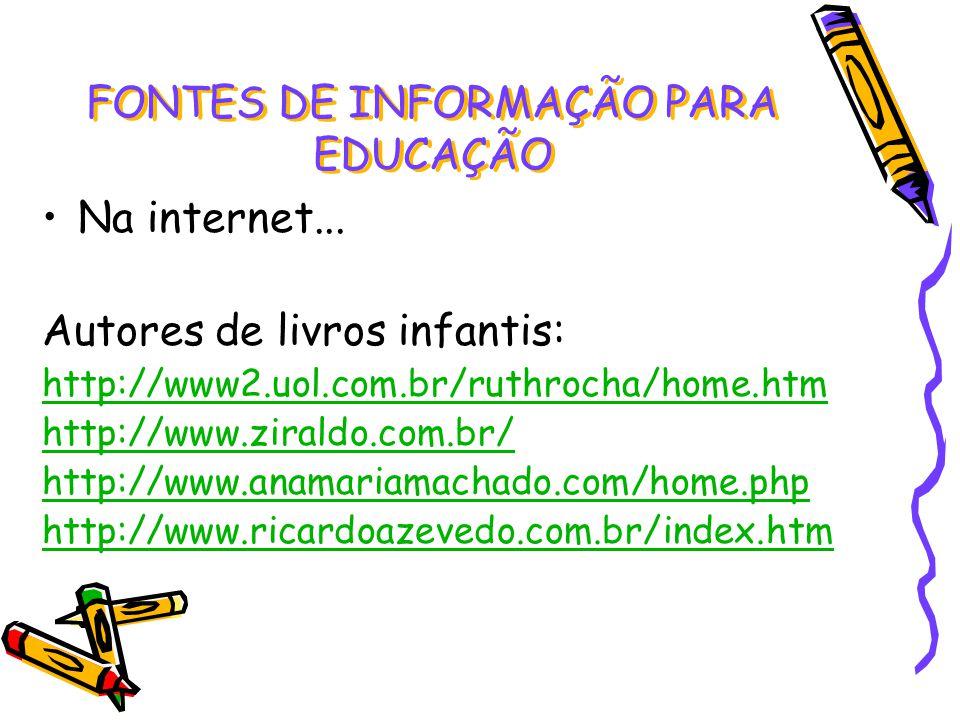 Na internet... Autores de livros infantis: http://www2.uol.com.br/ruthrocha/home.htm http://www.ziraldo.com.br/ http://www.anamariamachado.com/home.ph