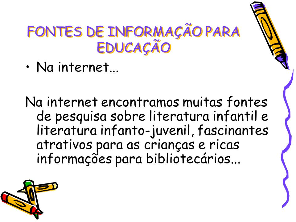 Na internet... Na internet encontramos muitas fontes de pesquisa sobre literatura infantil e literatura infanto-juvenil, fascinantes atrativos para as