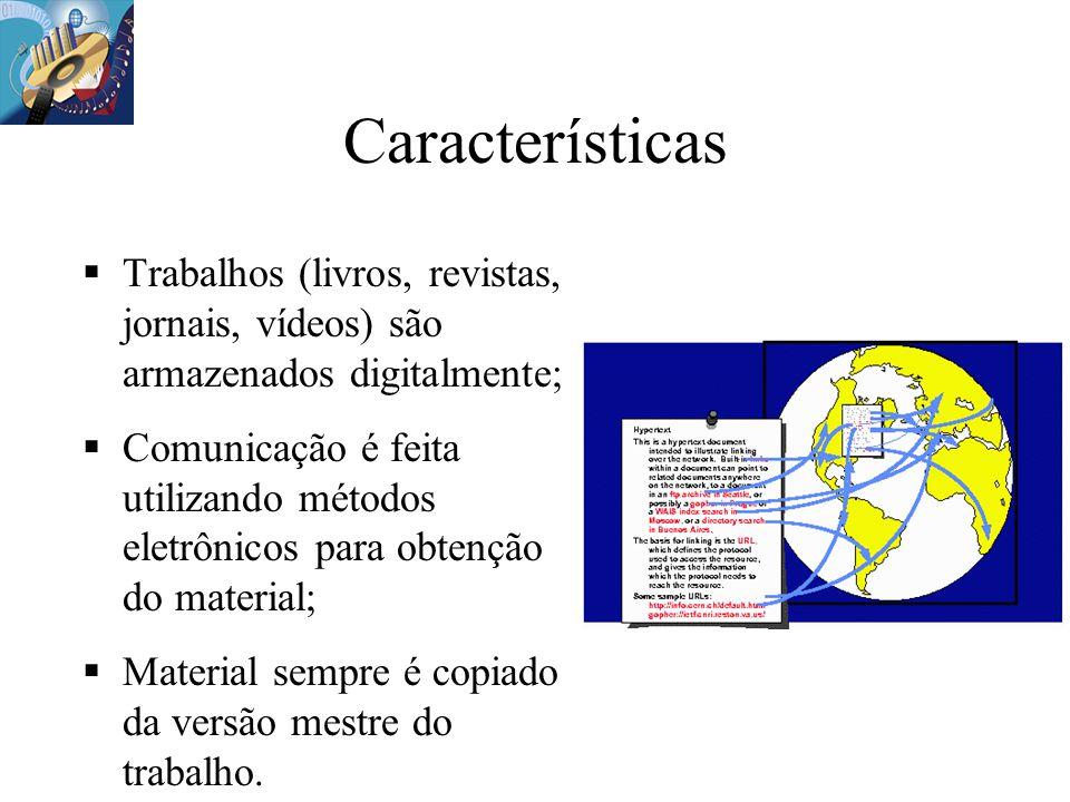 Características Trabalhos (livros, revistas, jornais, vídeos) são armazenados digitalmente; Comunicação é feita utilizando métodos eletrônicos para ob