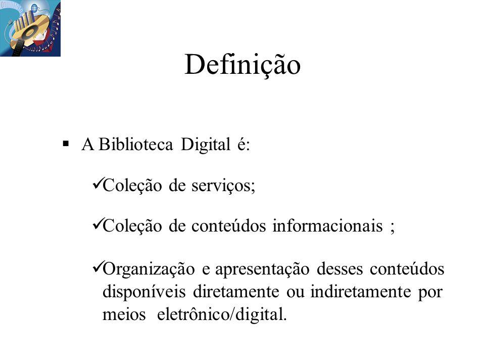 Definição A Biblioteca Digital é: Coleção de serviços; Coleção de conteúdos informacionais ; Organização e apresentação desses conteúdos disponíveis d