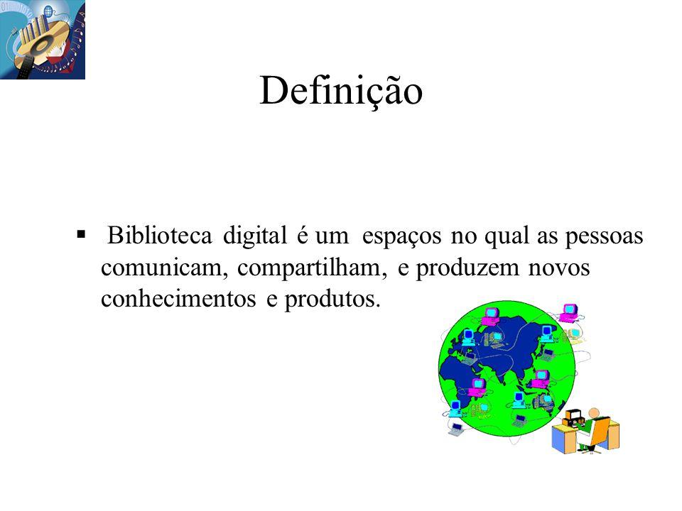 Definição Biblioteca digital é um espaços no qual as pessoas comunicam, compartilham, e produzem novos conhecimentos e produtos.