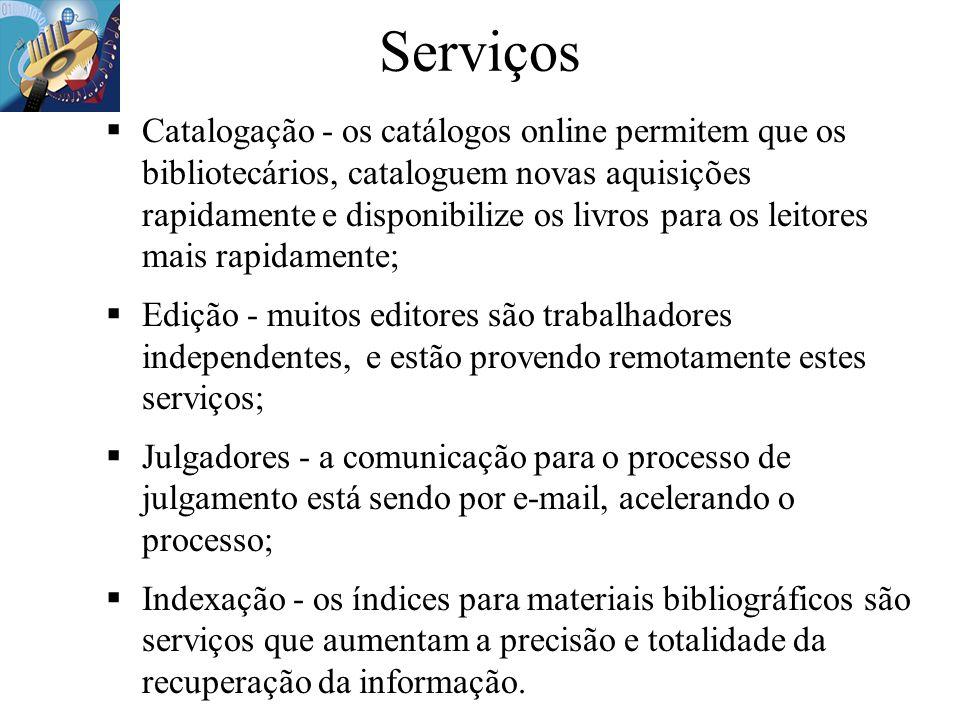 Serviços Catalogação - os catálogos online permitem que os bibliotecários, cataloguem novas aquisições rapidamente e disponibilize os livros para os l